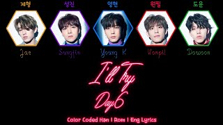 Day6 - I'll Try (노력해볼게요) [Color Coded Han|Rom Eng Lyrics]