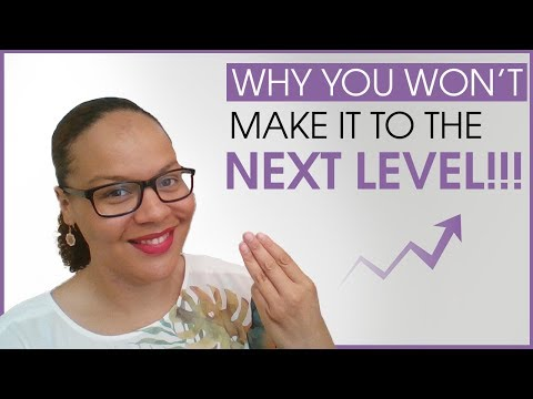 Why you will NOT make it to the next level!