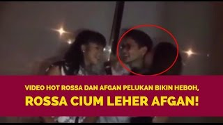 Video VIDEO HOT! ROSSA DAN AFGAN PELUKAN BIKIN HEBOH, ROSSA CIUM LEHER AFGAN! MP3, 3GP, MP4, WEBM, AVI, FLV Oktober 2017