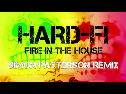 HARD-FI: FIRE IN THE HOUSE- SIMON PATTERSON REMIX