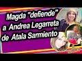 Magda Rodríguez salio a la defensa de Andrea y Galilea quienes son at4cadas tras la llegada de Atala