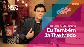 Padre Reginaldo Manzotti - Eu Também Já Tive Medo