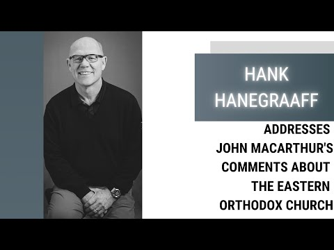 Hank Hanegraaff Addressing John Macarthur's Comments About The Eastern Orthodox Church