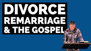 Divorce, Remarriage, & The Gospel