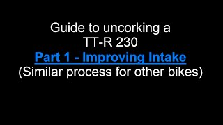 7. TT-R 230 Intake MOD - Guide to Uncorking a TT-R 230: Part 1
