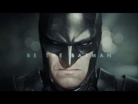 Batman: Arkham Knight - Be The Batman