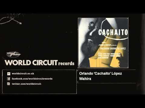 Orlando 'Cachaito' López - Wahira - feat. Anga Diaz, Amadito Valdes, Carlos Gonzalez, Manuel Galban