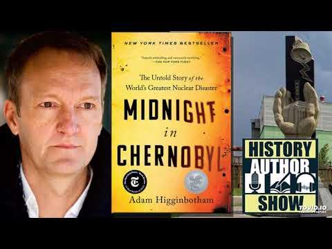Adam Higginbotham – Midnight in Chernoby - History Author Show