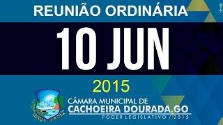 10 de Junho de 2015 - Reunião Ordinária da Câmara Municipal de Cachoeira Dourada - Goiás