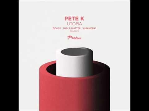 Pete K - Utopia (GMJ & Matter Remix)