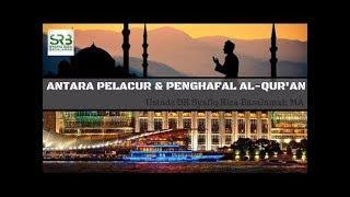 Download Video Antara Pelacur & Penghafal Al-Qur'an  -  Ustadz DR Syafiq Riza Basalamah MA MP3 3GP MP4