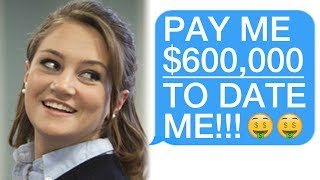 "Video r/Choosingbeggars ""PAY ME $600,000 TO DATE ME!"" MP3, 3GP, MP4, WEBM, AVI, FLV September 2019"