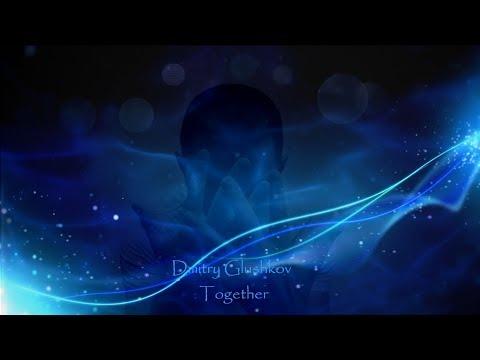Dmitry Glushkov - Together (Original mix)