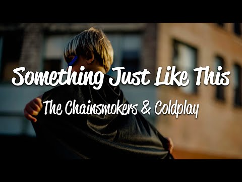 The Chainsmokers, Coldplay - Something Just Like This (Lyrics)