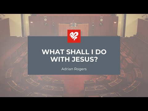 Adrian Rogers: What Shall I Do With Jesus? (2222)