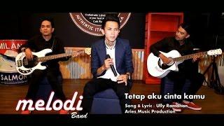 Melodi Band - Tetap Aku Cinta Kamu (Official Music Video with Lyric)