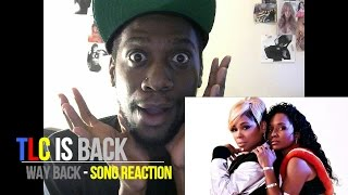 "TLC IS BACK WITH ""WAY BACK"" (SINGLE REACTION)"