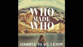 WhoMadeWho - Goodbye To All I Know (Yuksek Remix)