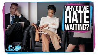 Why We Don't Like to Wait