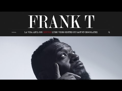 "FRANK T – ""LA VIDA AZUL"", FT. NEWTON  [LYRIC VIDEO]"
