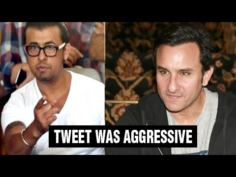 Saif Ali Khan Says, Sonu Nigam's Tweet Was AGGRESS