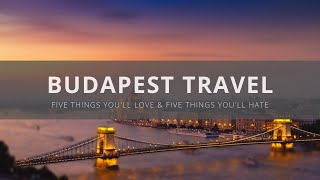 Budapest Hungary  city images : Visit Budapest - Five Things You Will Love & Hate about Budapest, Hungary