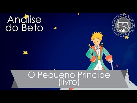 Análise do Beto - Resenha O Pequeno Principe