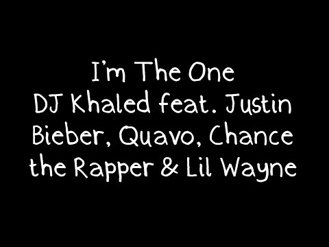 DJ Khaled feat. Justin Bieber, Quavo, Chance the Rapper & Lil Wayne - I'm The One Lyrics
