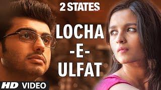 2 States Locha E Ulfat Video Song