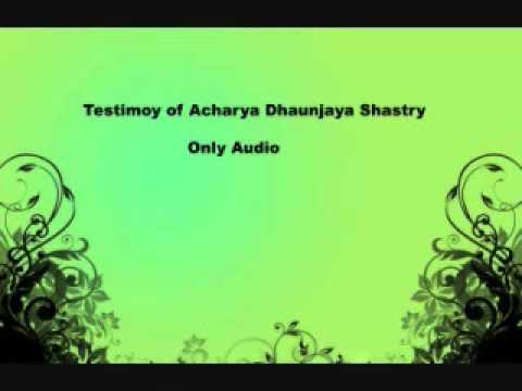 Testimony By Acharya Dhanunjaya Shastri