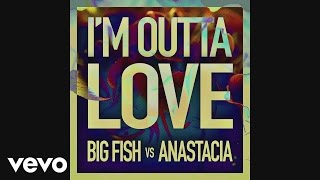 Music video by Big Fish, Anastacia performing I'm Outta Love (Audio). (C) 2016 Epic Records, a division of Sony Music Entertainmenthttp://vevo.ly/bezGFf