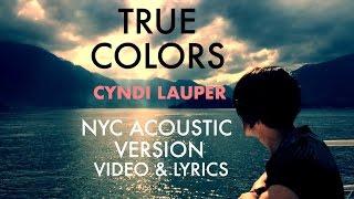 Cyndi Lauper - True Colours (Video & Lyrics) - NYC Acoustic