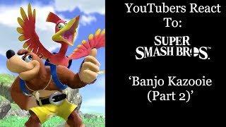 YouTubers React To: Banjo-Kazooie Reveal (Part 2) (Super Smash Bros. Ultimate)