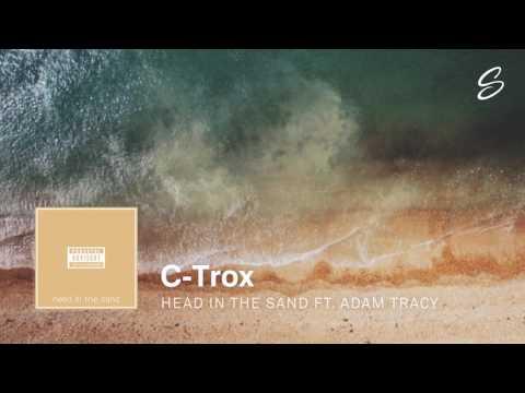 C-Trox - Head In The Sand (ft. Adam Tracy) (Prod. Drumma Battalion)