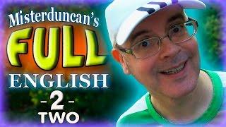 Misterduncan's FULL ENGLISH - 2 - TWO