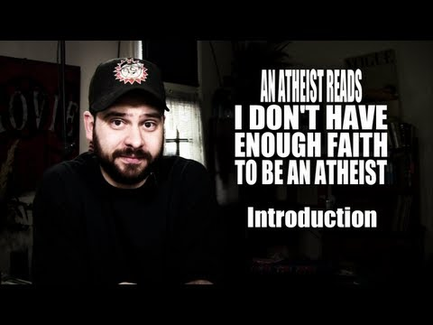 An Atheist Reads I Don't Have Enough Faith to Be an Atheist: Introduction