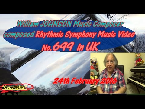 William Johnson Music Composer Composed Rhythmic Symphony Music Video No 699, 24th February 2016