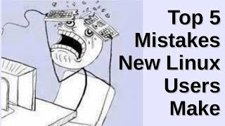 Video Top 5 Mistakes New Linux Users Make MP3, 3GP, MP4, WEBM, AVI, FLV Juni 2018