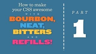 Awesome CSS With Bourbon, Neat, Bitters&Refills! (Part 1/6)