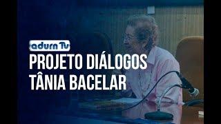 Programa ADURN TV 105 - Projeto Diálogos Tânia Bacelar