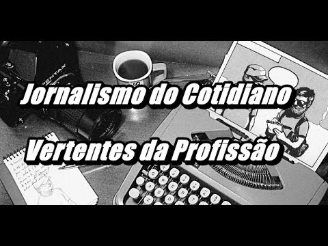 Jornalismo do Cotidiano – Vertentes da Profissão