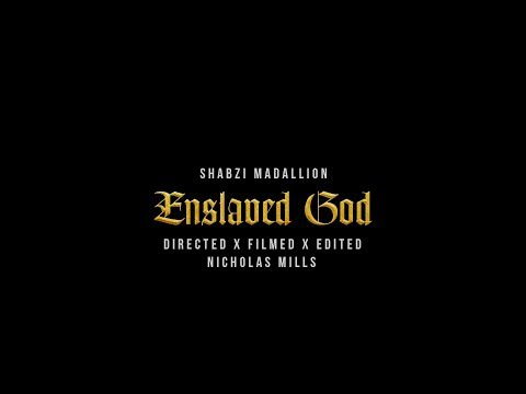 ShabZi Madallion - Enslaved God [Music Video]