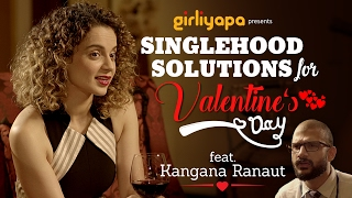 Girliyapa || Singlehood Solutions for Valentine's Day ft Kangana Ranaut