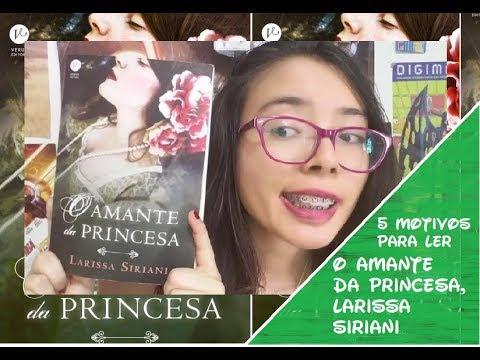 5 MOTIVOS PARA SE LER O Amante da Princesa , da Larissa Siriani | Kemiroxtv