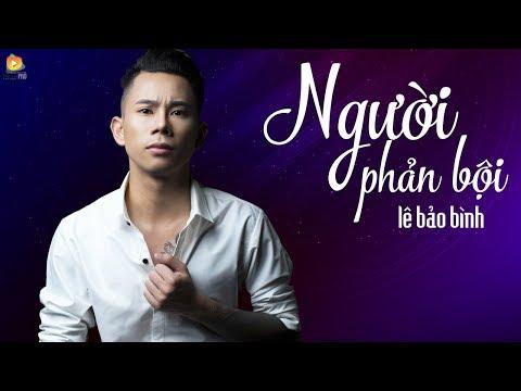 Video Người Phản Bội - Lê Bảo Bình ( OFFICIAL Lyric Video ) download in MP3, 3GP, MP4, WEBM, AVI, FLV January 2017