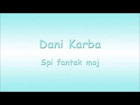 Dani Karba - Spi fantek moj