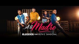 A Ti Madre - Grupo Elegidos Feat Ruth E. Sandoval | Canción a Mamá