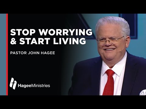 """Pastor John Hagee: """"Stop Worrying and Start Living"""""""