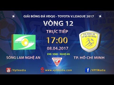 Trực Tiếp | SÔNG LAM NGHỆ AN vs TP HỒ CHÍ MINH | VÒNG 12 V.LEAGUE 2017