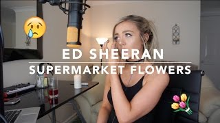 Video Ed Sheeran - Supermarket Flowers | Cover MP3, 3GP, MP4, WEBM, AVI, FLV Agustus 2018